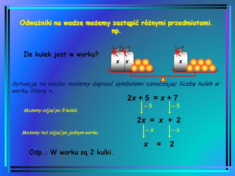 Rozwiązujemy równania za pomocą wagi 1kg Ile waży bakłażan? b + 2 kg = 3 kg b = 1 kg – 2 kg Sytuację na wadze możemy zapisać symbolami: Pamiętaj, że z