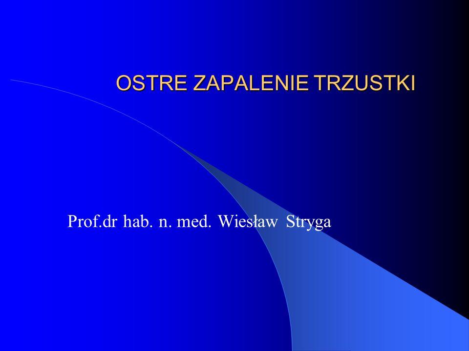 OSTRE ZAPALENIE TRZUSTKI Prof.dr hab. n. med. Wiesław Stryga