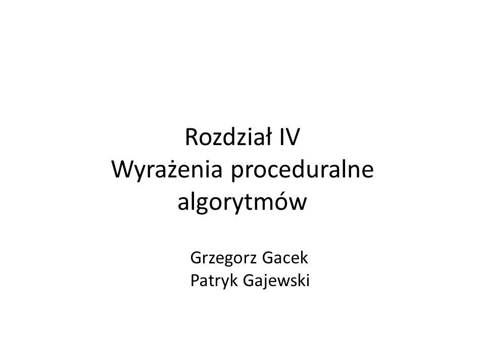 Rozdział IV Wyrażenia proceduralne algorytmów Grzegorz Gacek Patryk Gajewski