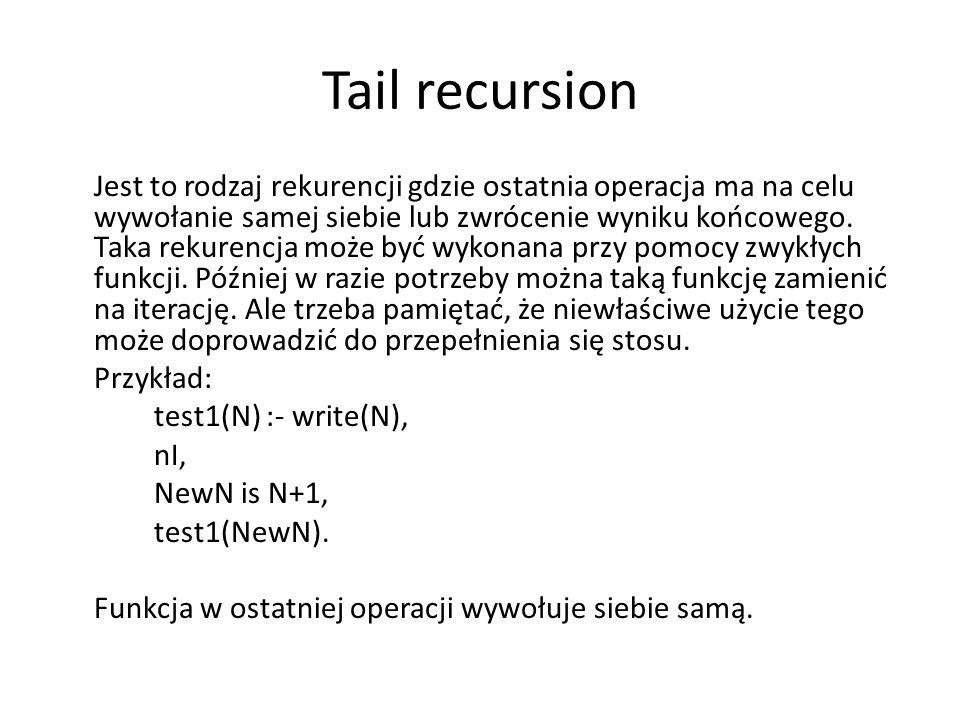 Tail recursion Jest to rodzaj rekurencji gdzie ostatnia operacja ma na celu wywołanie samej siebie lub zwrócenie wyniku końcowego.