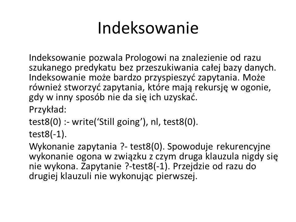 Indeksowanie Indeksowanie pozwala Prologowi na znalezienie od razu szukanego predykatu bez przeszukiwania całej bazy danych.