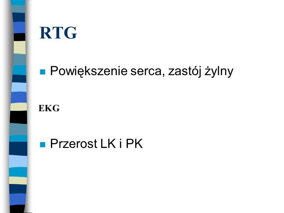 RTG n Powiększenie serca, zastój żylny n Przerost LK i PK EKG