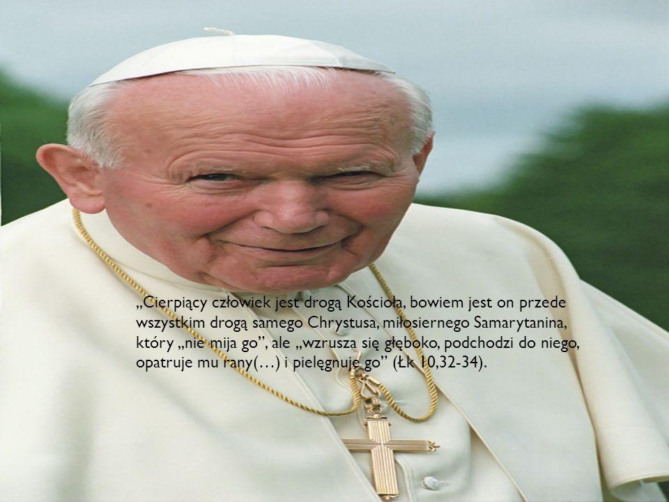 """,,Cierpiący człowiek jest drogą Kościoła, bowiem jest on przede wszystkim drogą samego Chrystusa, miłosiernego Samarytanina, który,,nie mija go"""", ale,"""