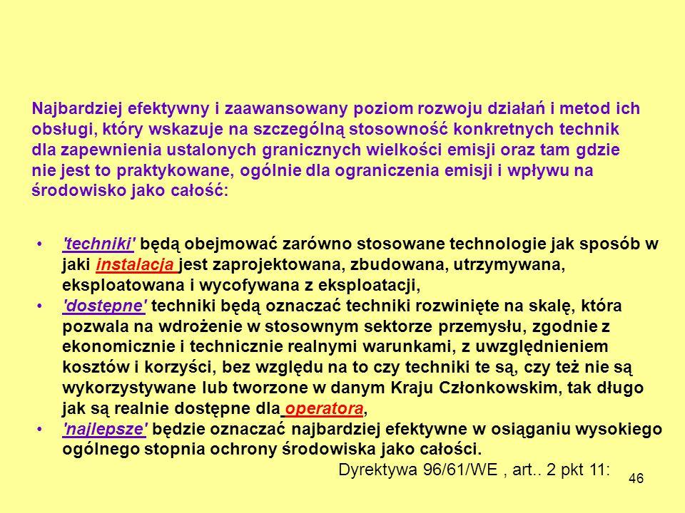 46 Dyrektywa 96/61/WE, art.. 2 pkt 11: Najbardziej efektywny i zaawansowany poziom rozwoju działań i metod ich obsługi, który wskazuje na szczególną s