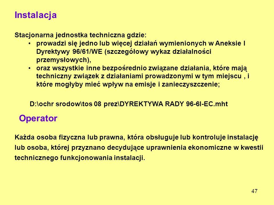 47 Stacjonarna jednostka techniczna gdzie: prowadzi się jedno lub więcej działań wymienionych w Aneksie I Dyrektywy 96/61/WE (szczegółowy wykaz działa
