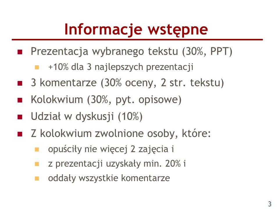 3 Informacje wstępne Prezentacja wybranego tekstu (30%, PPT) +10% dla 3 najlepszych prezentacji 3 komentarze (30% oceny, 2 str.