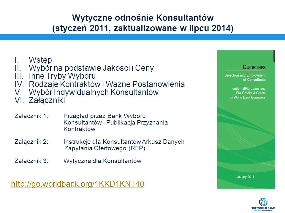 Wytyczne odnośnie Konsultantów (styczeń 2011, zaktualizowane w lipcu 2014) I.Wstęp II.Wybór na podstawie Jakości i Ceny III.Inne Tryby Wyboru IV.Rodza