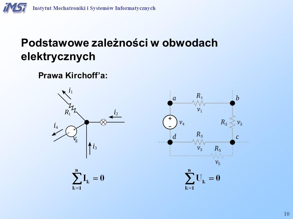 10 Podstawowe zależności w obwodach elektrycznych Prawa Kirchoff'a: Instytut Mechatroniki i Systemów Informatycznych