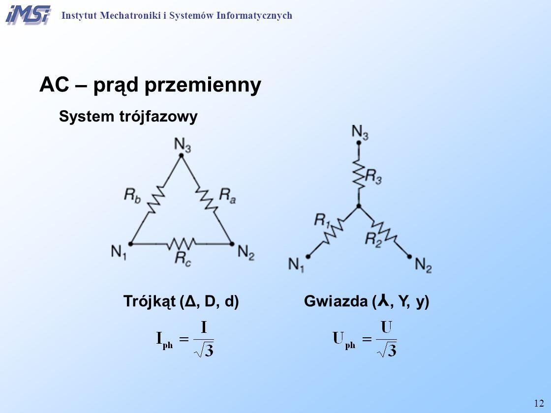 12 System trójfazowy Trójkąt (Δ, D, d) Gwiazda (, Y, y) AC – prąd przemienny Instytut Mechatroniki i Systemów Informatycznych