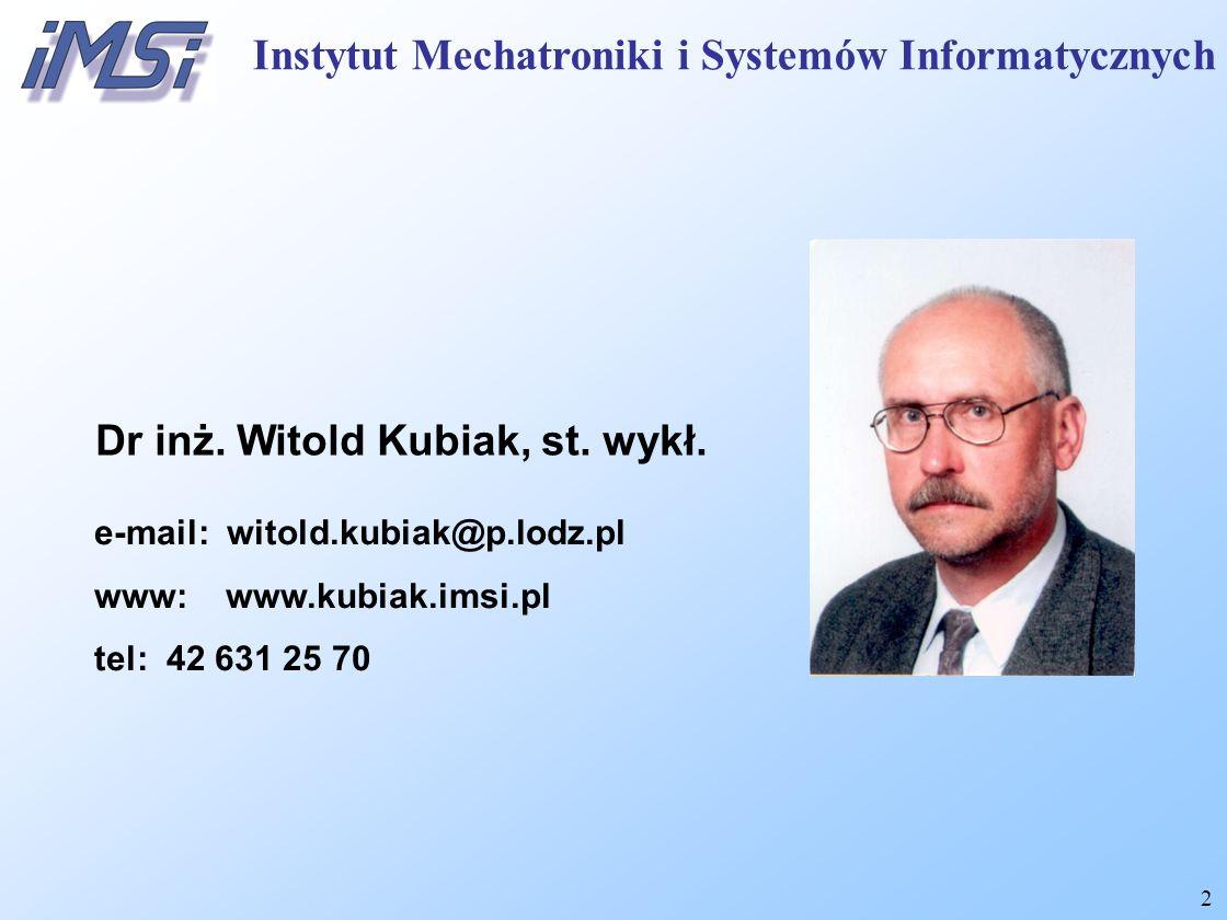 2 Dr inż. Witold Kubiak, st. wykł. e-mail: witold.kubiak@p.lodz.pl www: www.kubiak.imsi.pl tel: 42 631 25 70 Instytut Mechatroniki i Systemów Informat