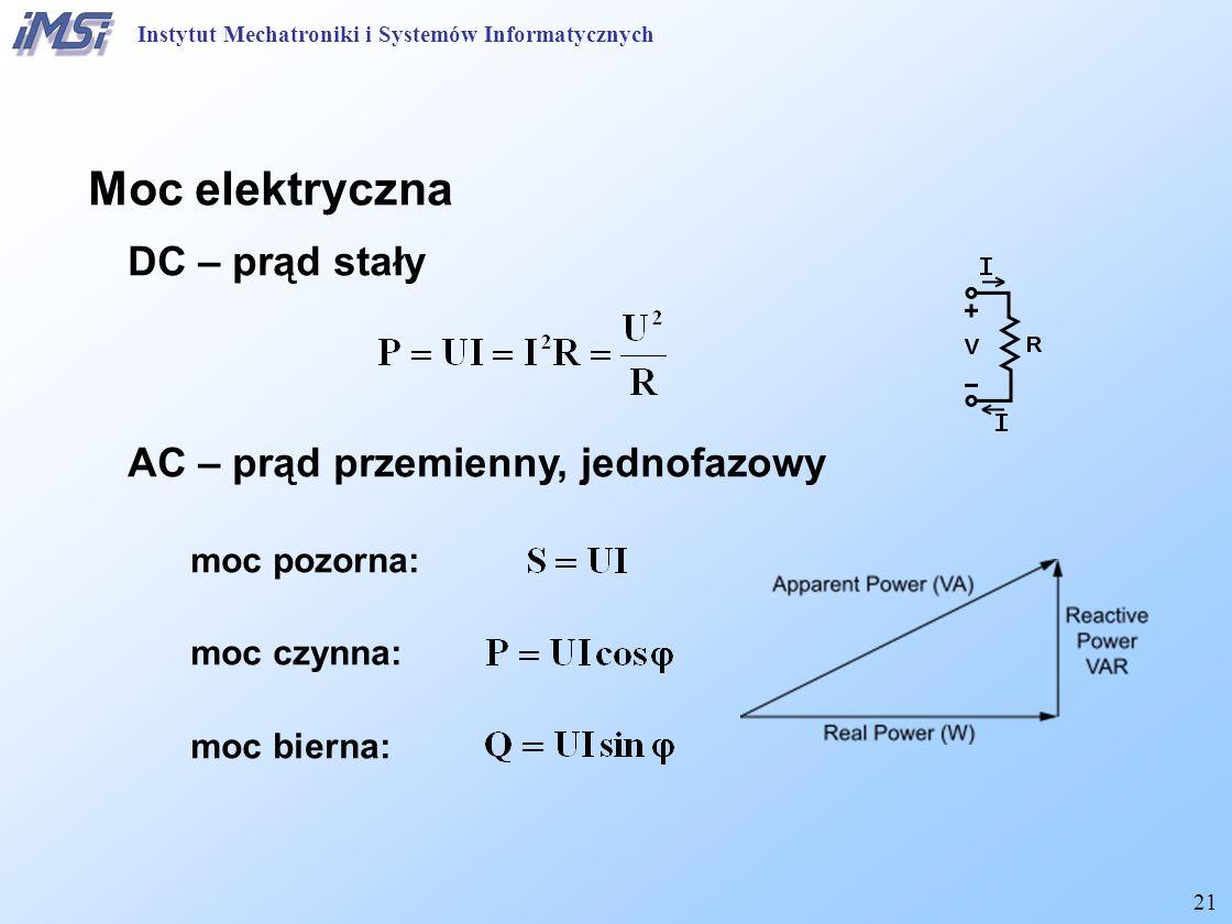 21 Moc elektryczna DC – prąd stały AC – prąd przemienny, jednofazowy moc pozorna: moc czynna: moc bierna: Instytut Mechatroniki i Systemów Informatycz