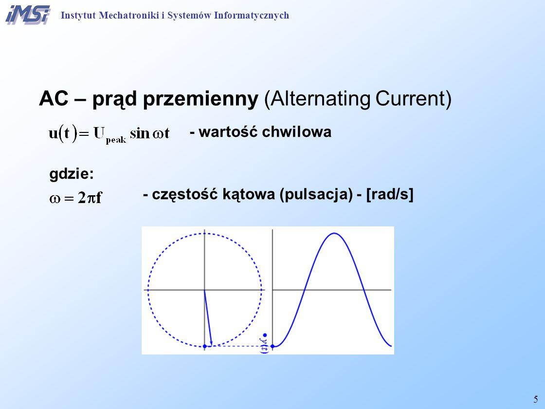 5 AC – prąd przemienny (Alternating Current) - wartość chwilowa gdzie: - częstość kątowa (pulsacja) - [rad/s] Instytut Mechatroniki i Systemów Informa