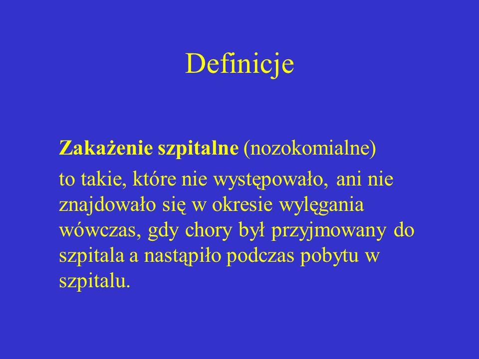 Definicje Zakażenie szpitalne (nozokomialne) to takie, które nie występowało, ani nie znajdowało się w okresie wylęgania wówczas, gdy chory był przyjm