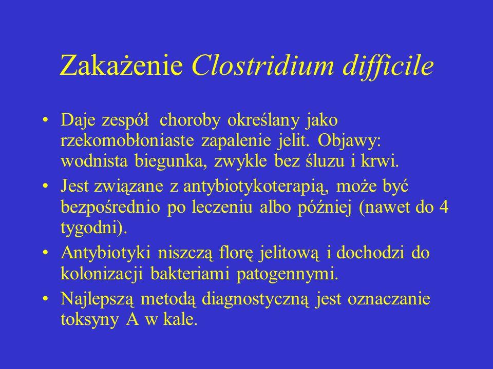 Zakażenie Clostridium difficile Daje zespół choroby określany jako rzekomobłoniaste zapalenie jelit. Objawy: wodnista biegunka, zwykle bez śluzu i krw