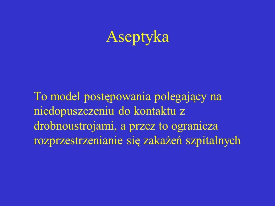 Aseptyka To model postępowania polegający na niedopuszczeniu do kontaktu z drobnoustrojami, a przez to ogranicza rozprzestrzenianie się zakażeń szpita
