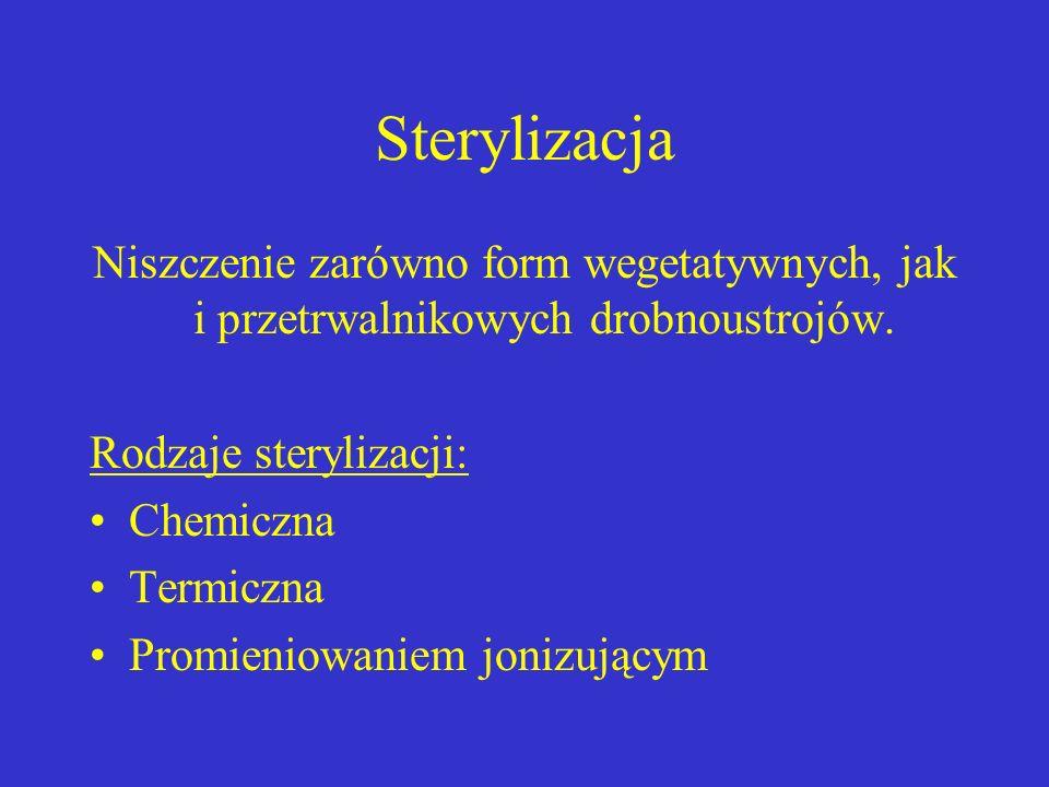 Sterylizacja Niszczenie zarówno form wegetatywnych, jak i przetrwalnikowych drobnoustrojów. Rodzaje sterylizacji: Chemiczna Termiczna Promieniowaniem