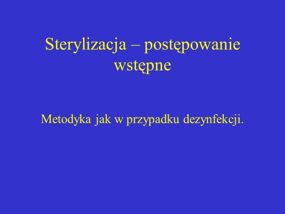 Sterylizacja – postępowanie wstępne Metodyka jak w przypadku dezynfekcji.