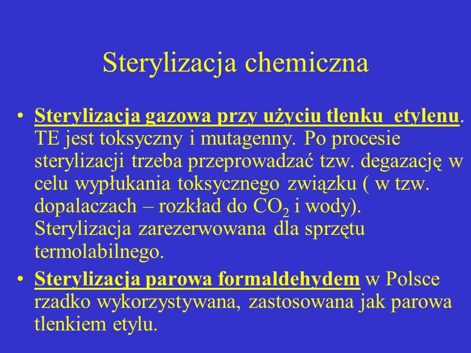 Sterylizacja chemiczna Sterylizacja gazowa przy użyciu tlenku etylenu. TE jest toksyczny i mutagenny. Po procesie sterylizacji trzeba przeprowadzać tz
