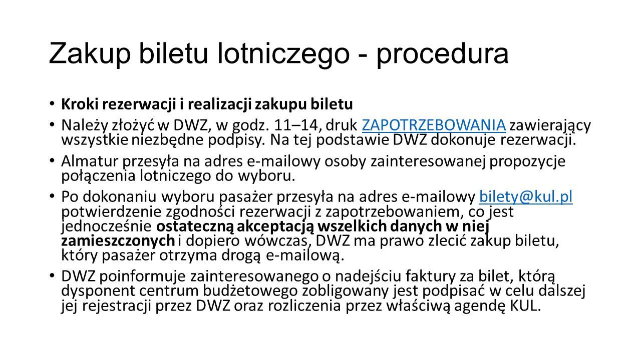 Zakup biletu lotniczego - procedura Kroki rezerwacji i realizacji zakupu biletu Należy złożyć w DWZ, w godz. 11–14, druk ZAPOTRZEBOWANIA zawierający w