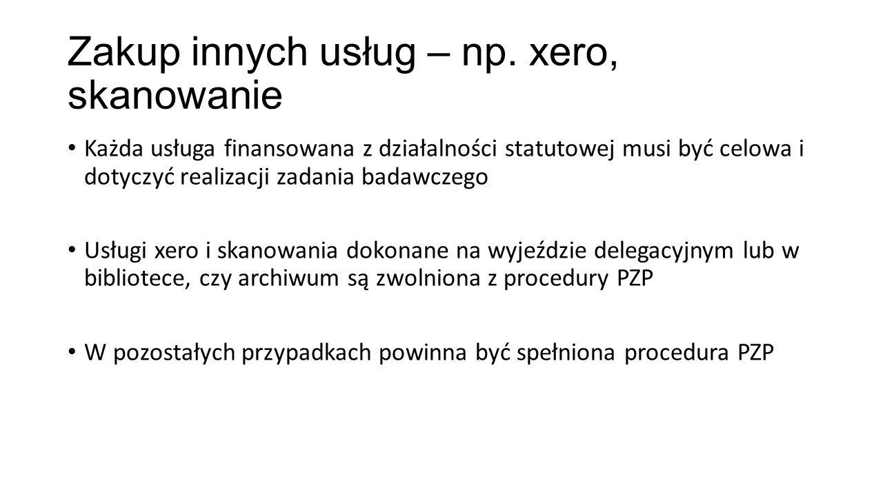 Zakup innych usług – np. xero, skanowanie Każda usługa finansowana z działalności statutowej musi być celowa i dotyczyć realizacji zadania badawczego