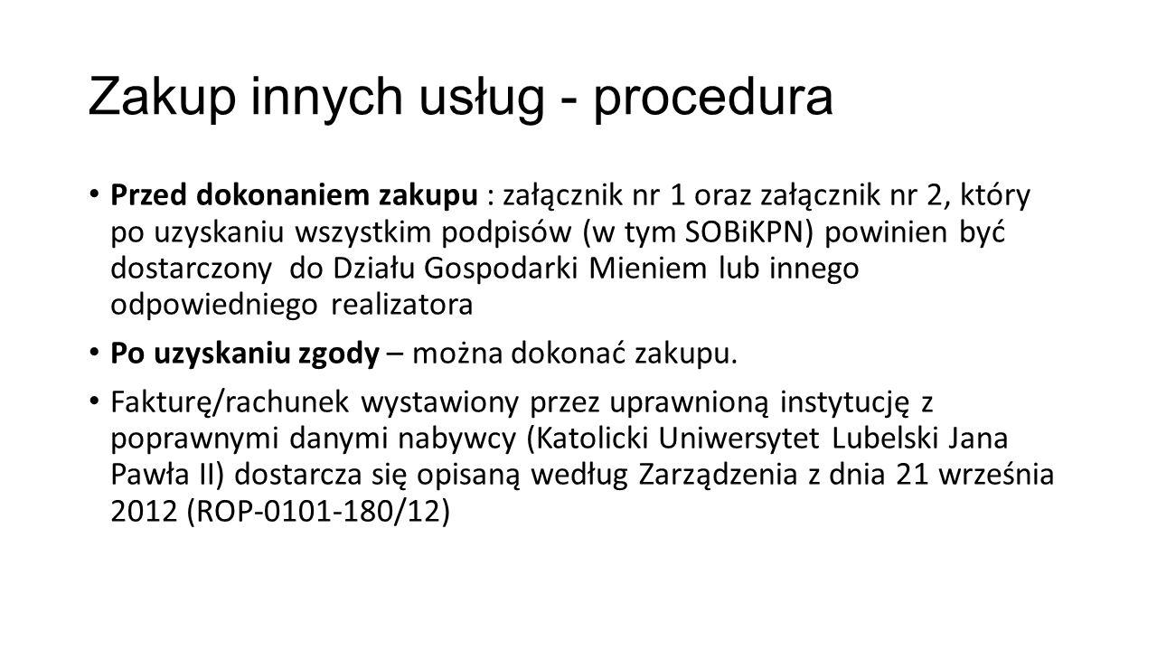 Zakup innych usług - procedura Przed dokonaniem zakupu : załącznik nr 1 oraz załącznik nr 2, który po uzyskaniu wszystkim podpisów (w tym SOBiKPN) pow