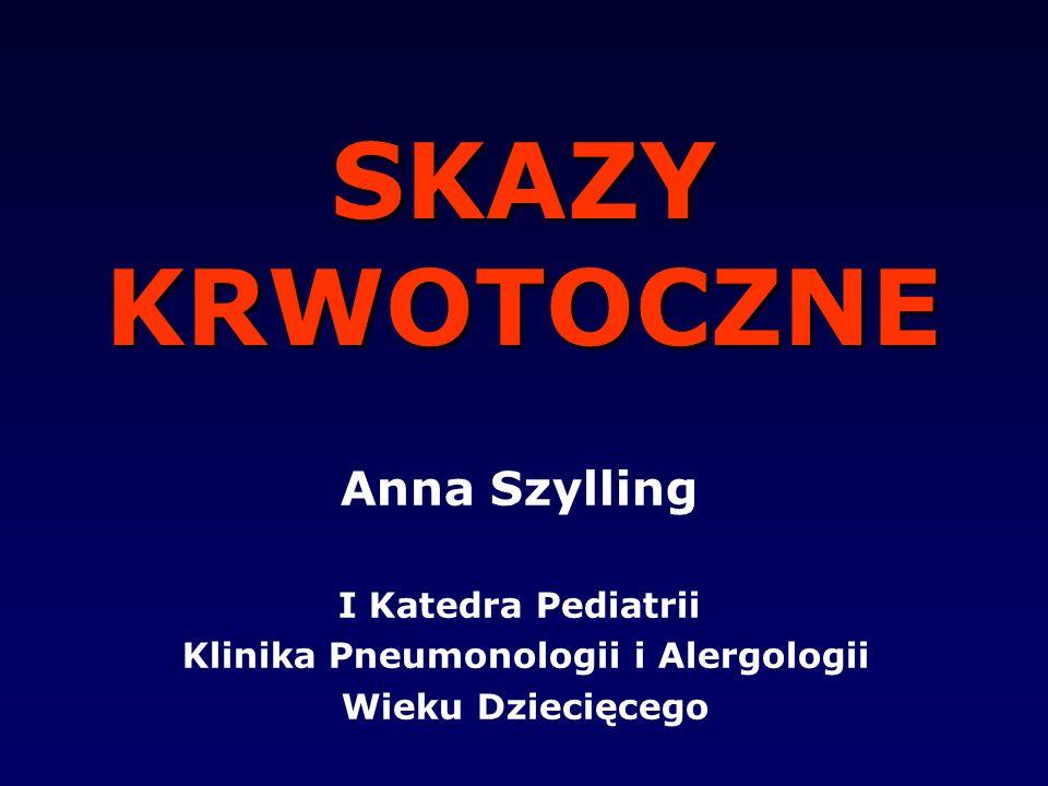 SKAZY KRWOTOCZNE Anna Szylling I Katedra Pediatrii Klinika Pneumonologii i Alergologii Wieku Dziecięcego