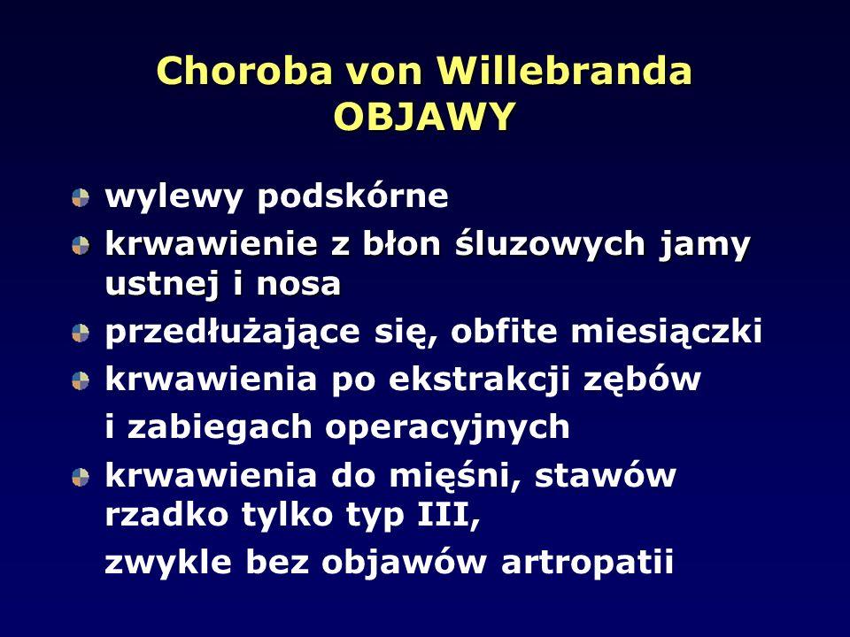 Choroba von Willebranda OBJAWY wylewy podskórne krwawienie z błon śluzowych jamy ustnej i nosa przedłużające się, obfite miesiączki krwawienia po ekst