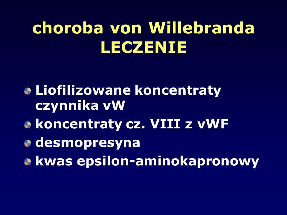 choroba von Willebranda LECZENIE Liofilizowane koncentraty czynnika vW koncentraty cz. VIII z vWF desmopresyna kwas epsilon-aminokapronowy