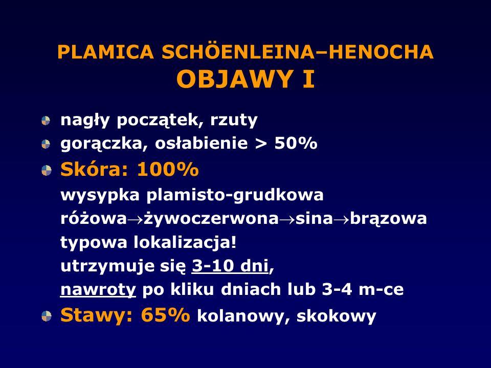PLAMICA SCHÖENLEINA–HENOCHA OBJAWY I nagły początek, rzuty gorączka, osłabienie > 50% Skóra: 100% wysypka plamisto-grudkowa różoważywoczerwonasinab