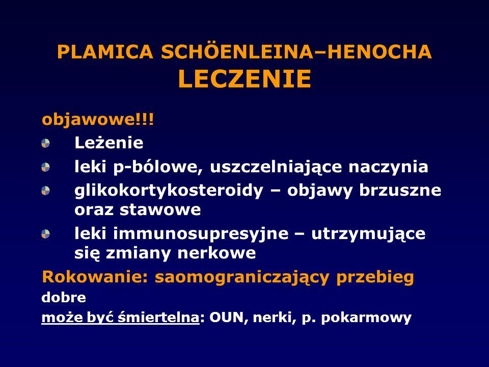 PLAMICA SCHÖENLEINA–HENOCHA LECZENIE objawowe!!! Leżenie leki p-bólowe, uszczelniające naczynia glikokortykosteroidy – objawy brzuszne oraz stawowe le