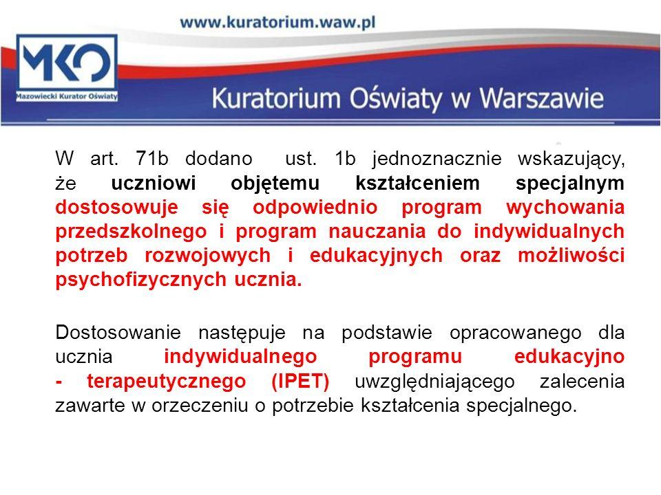 W art. 71b dodano ust. 1b jednoznacznie wskazujący, że uczniowi objętemu kształceniem specjalnym dostosowuje się odpowiednio program wychowania przeds