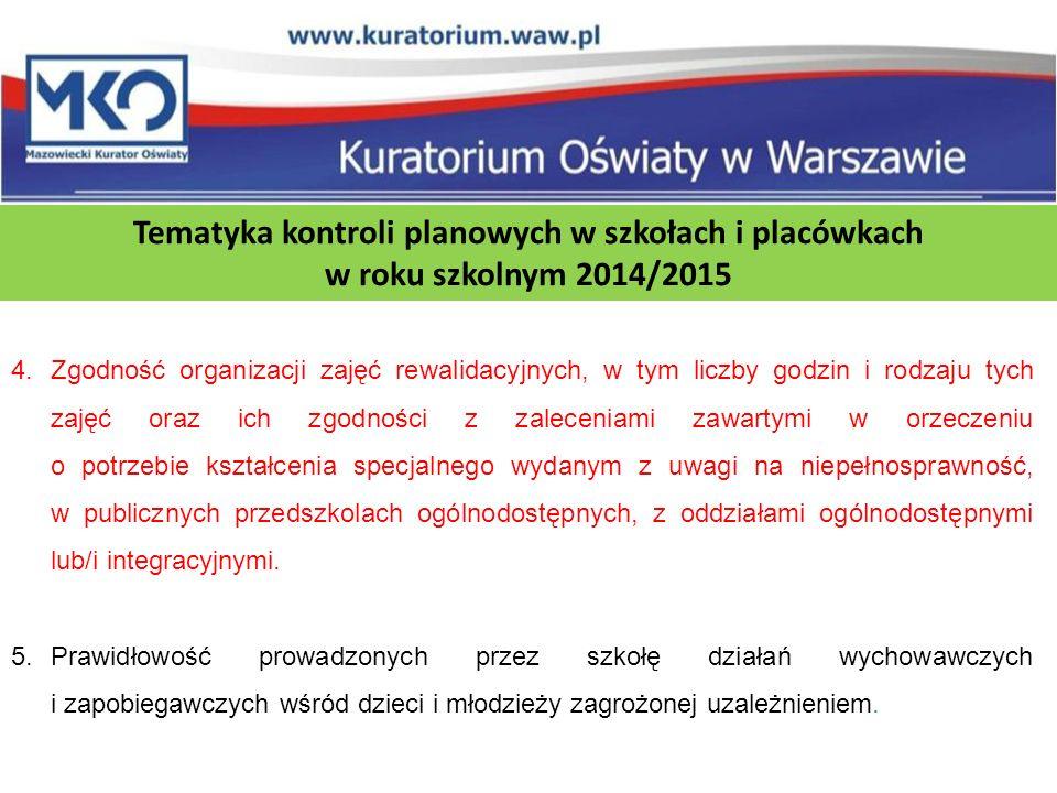 Tematyka kontroli planowych w szkołach i placówkach w roku szkolnym 2014/2015 4.Zgodność organizacji zajęć rewalidacyjnych, w tym liczby godzin i rodz