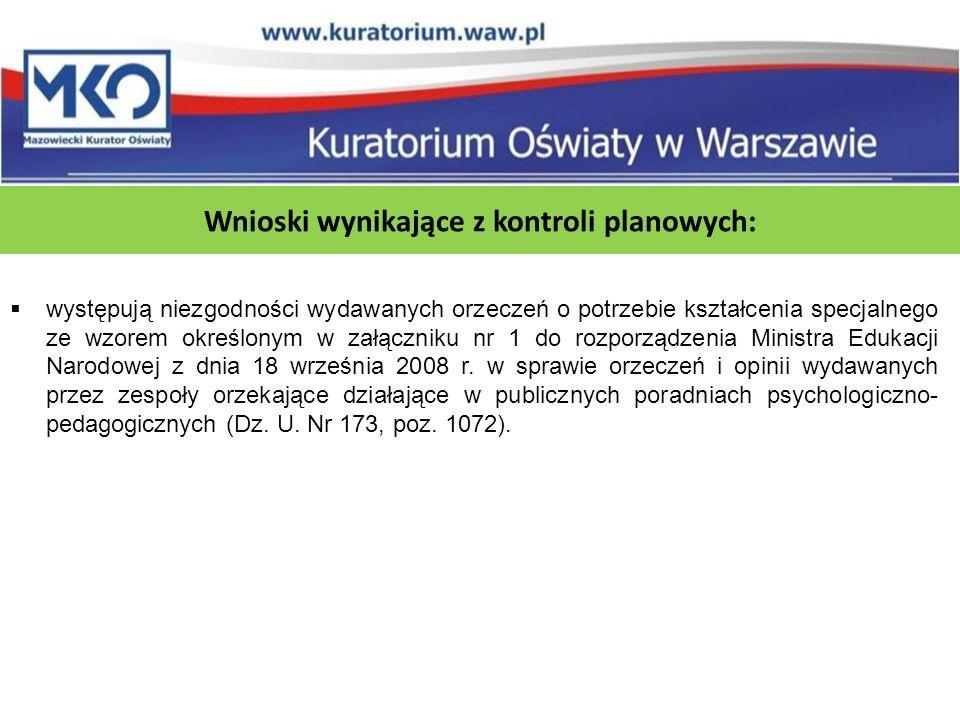 Wnioski wynikające z kontroli planowych:  występują niezgodności wydawanych orzeczeń o potrzebie kształcenia specjalnego ze wzorem określonym w załączniku nr 1 do rozporządzenia Ministra Edukacji Narodowej z dnia 18 września 2008 r.