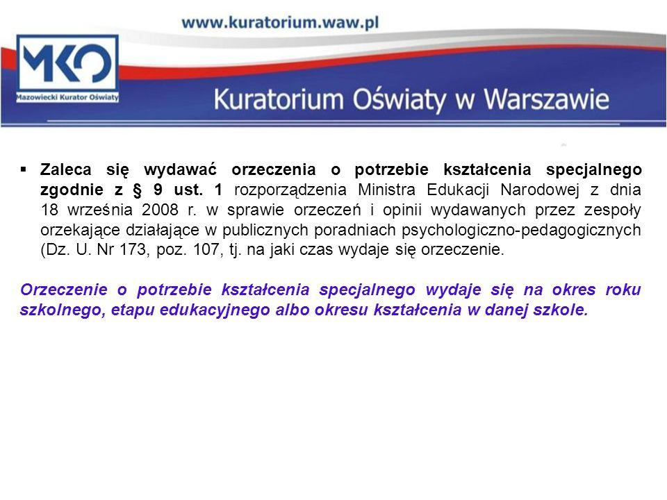  Zaleca się wydawać orzeczenia o potrzebie kształcenia specjalnego zgodnie z § 9 ust. 1 rozporządzenia Ministra Edukacji Narodowej z dnia 18 września
