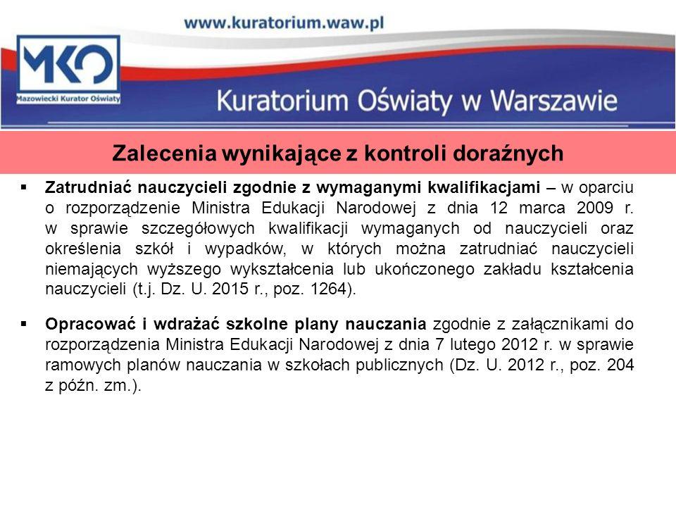 Zalecenia wynikające z kontroli doraźnych  Zatrudniać nauczycieli zgodnie z wymaganymi kwalifikacjami – w oparciu o rozporządzenie Ministra Edukacji Narodowej z dnia 12 marca 2009 r.