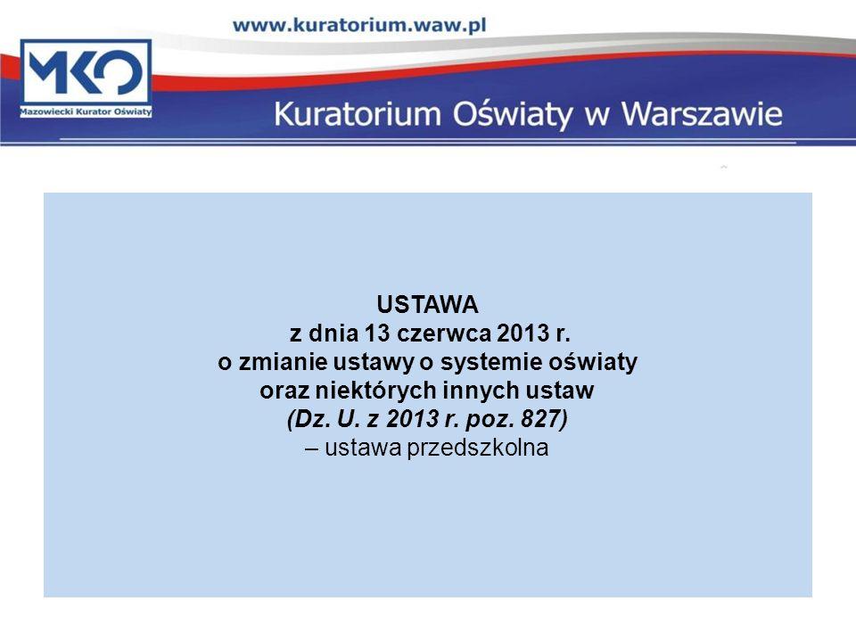 USTAWA z dnia 13 czerwca 2013 r. o zmianie ustawy o systemie oświaty oraz niektórych innych ustaw (Dz. U. z 2013 r. poz. 827) – ustawa przedszkolna