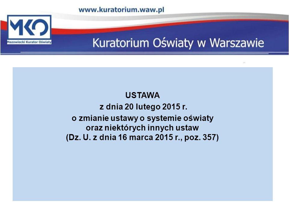 USTAWA z dnia 20 lutego 2015 r. o zmianie ustawy o systemie oświaty oraz niektórych innych ustaw (Dz. U. z dnia 16 marca 2015 r., poz. 357)