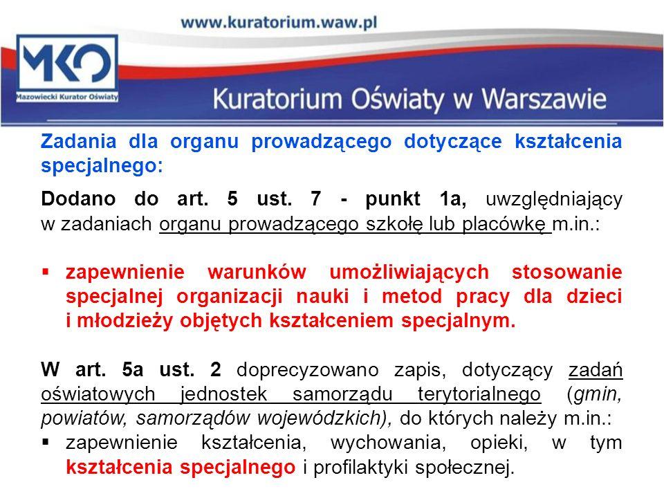 Zadania dla organu prowadzącego dotyczące kształcenia specjalnego: Dodano do art. 5 ust. 7 - punkt 1a, uwzględniający w zadaniach organu prowadzącego