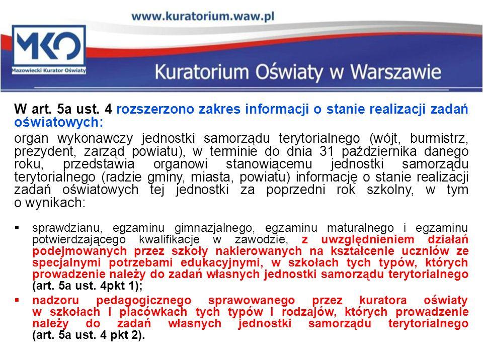 W art. 5a ust. 4 rozszerzono zakres informacji o stanie realizacji zadań oświatowych: organ wykonawczy jednostki samorządu terytorialnego (wójt, burmi