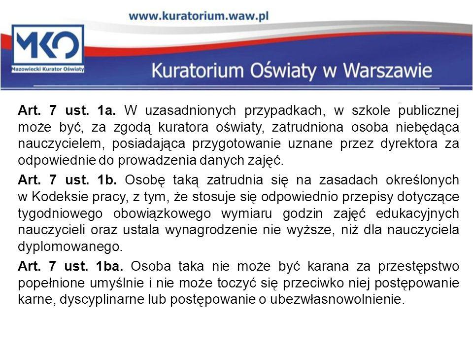Art. 7 ust. 1a. W uzasadnionych przypadkach, w szkole publicznej może być, za zgodą kuratora oświaty, zatrudniona osoba niebędąca nauczycielem, posiad