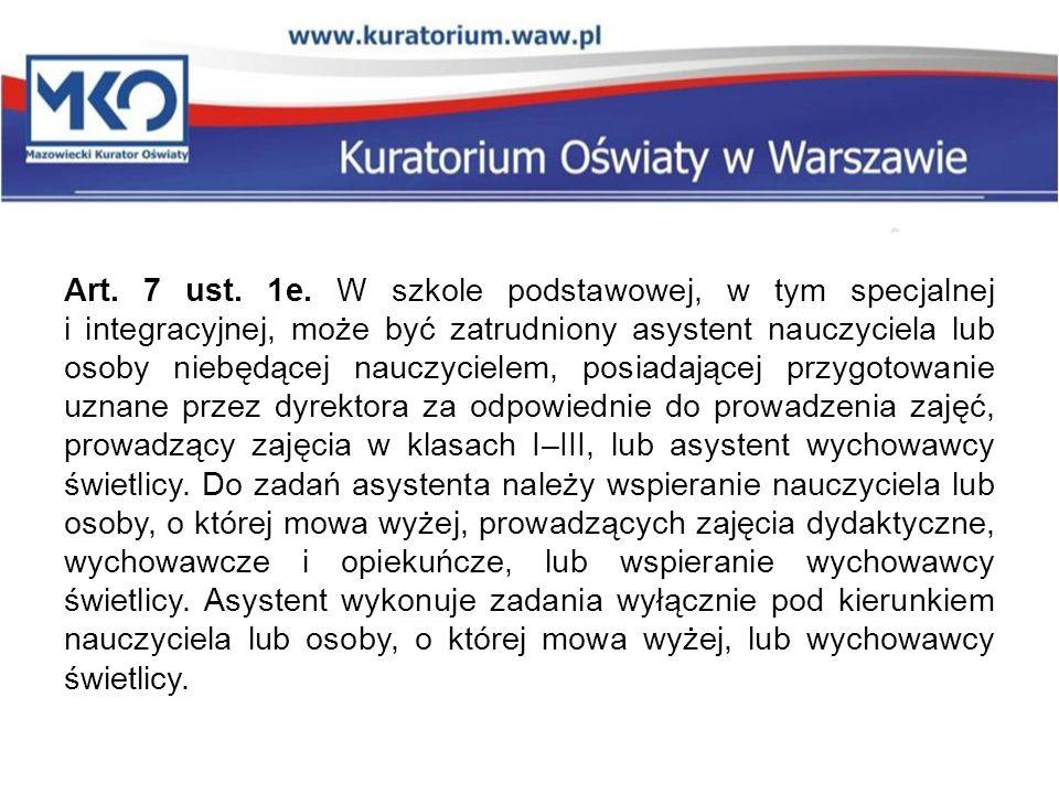 Art. 7 ust. 1e. W szkole podstawowej, w tym specjalnej i integracyjnej, może być zatrudniony asystent nauczyciela lub osoby niebędącej nauczycielem, p