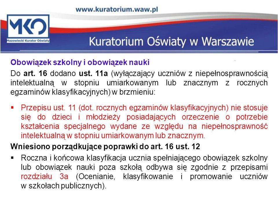 Obowiązek szkolny i obowiązek nauki Do art. 16 dodano ust. 11a (wyłączający uczniów z niepełnosprawnością intelektualną w stopniu umiarkowanym lub zna