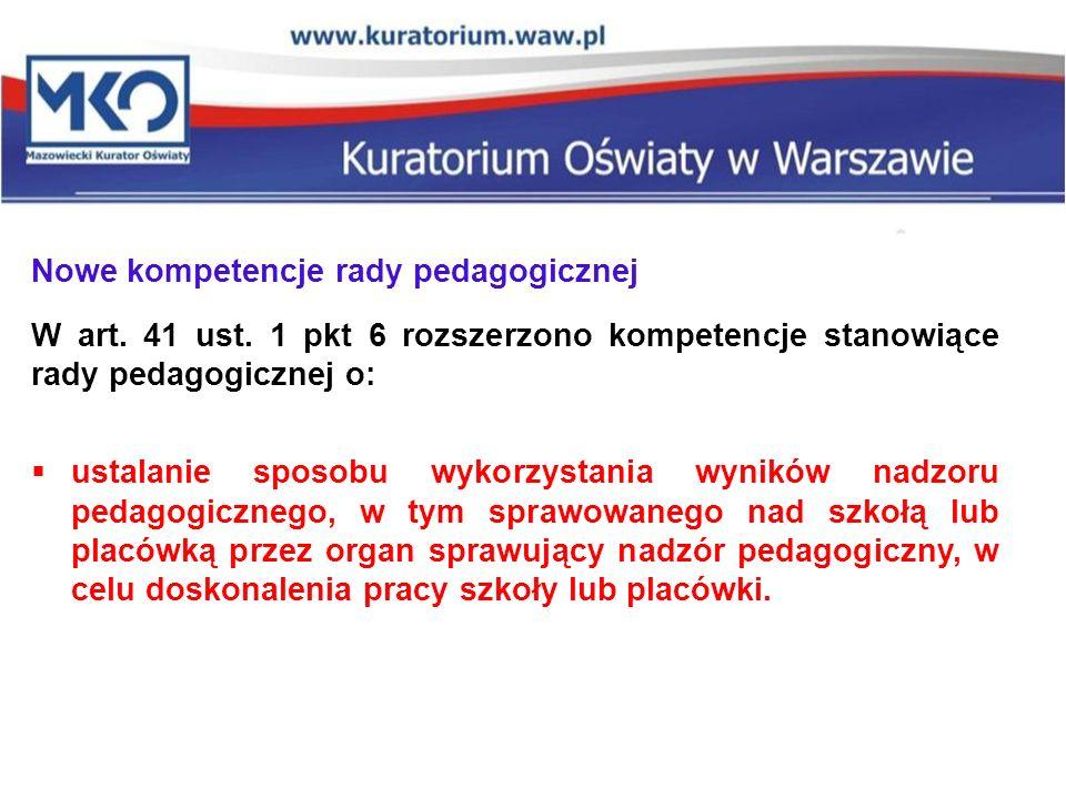 Nowe kompetencje rady pedagogicznej W art. 41 ust. 1 pkt 6 rozszerzono kompetencje stanowiące rady pedagogicznej o:  ustalanie sposobu wykorzystania