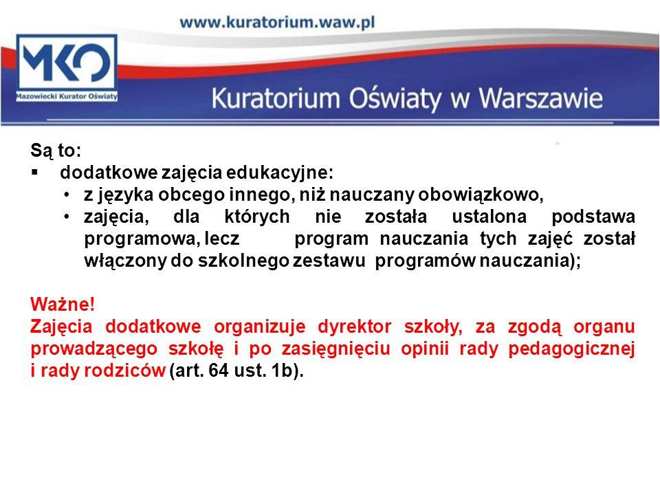 Są to:  dodatkowe zajęcia edukacyjne: z języka obcego innego, niż nauczany obowiązkowo, zajęcia, dla których nie została ustalona podstawa programowa