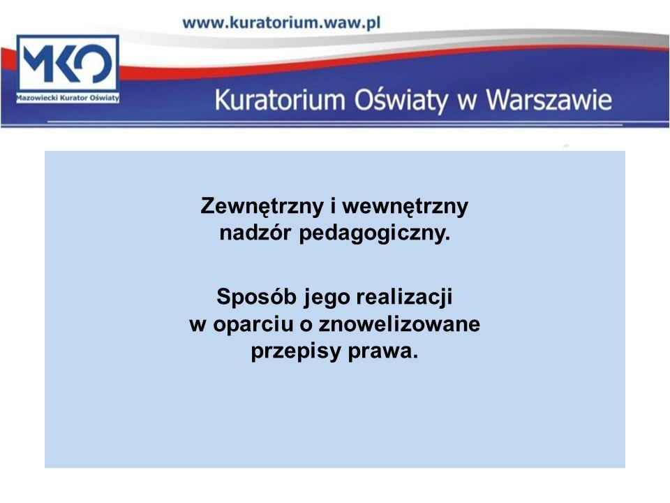 Zewnętrzny i wewnętrzny nadzór pedagogiczny. Sposób jego realizacji w oparciu o znowelizowane przepisy prawa.