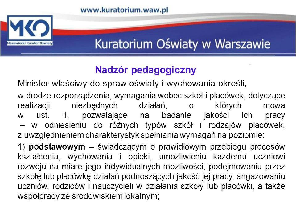 Nadzór pedagogiczny Minister właściwy do spraw oświaty i wychowania określi, w drodze rozporządzenia, wymagania wobec szkół i placówek, dotyczące real