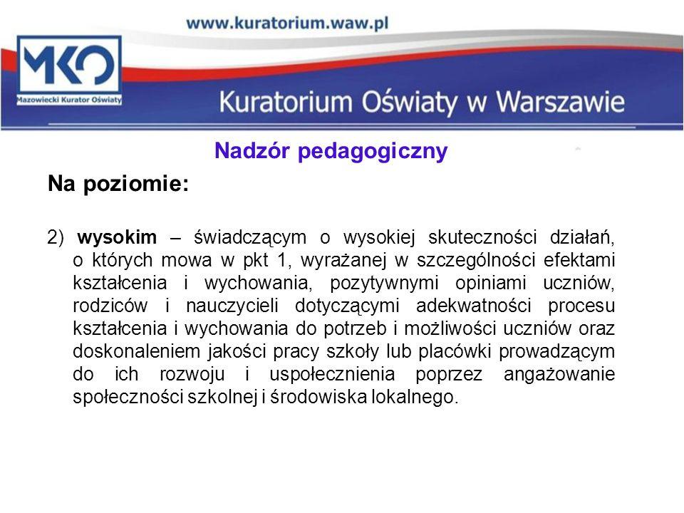 Nadzór pedagogiczny Na poziomie: 2) wysokim – świadczącym o wysokiej skuteczności działań, o których mowa w pkt 1, wyrażanej w szczególności efektami