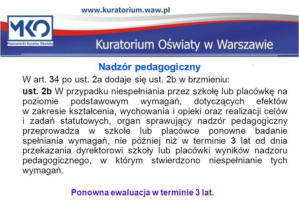 Nadzór pedagogiczny W art. 34 po ust. 2a dodaje się ust. 2b w brzmieniu: ust. 2b W przypadku niespełniania przez szkołę lub placówkę na poziomie podst
