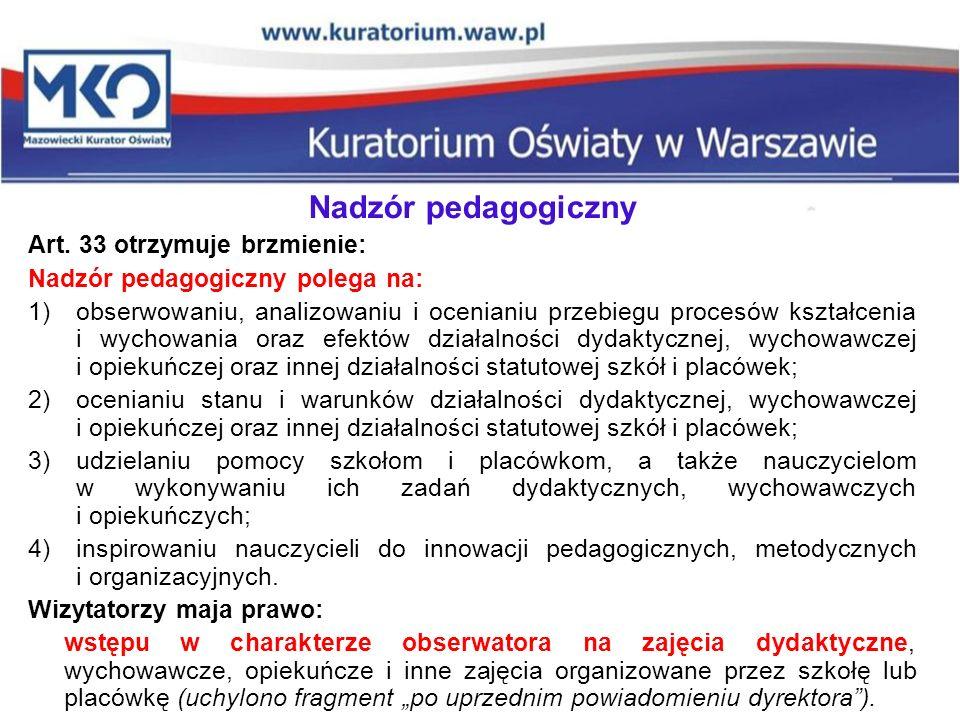 Nadzór pedagogiczny Art. 33 otrzymuje brzmienie: Nadzór pedagogiczny polega na: 1)obserwowaniu, analizowaniu i ocenianiu przebiegu procesów kształceni