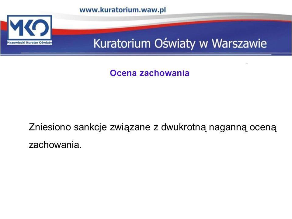 Ocena zachowania Zniesiono sankcje związane z dwukrotną naganną oceną zachowania.